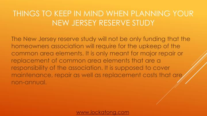 The New Jersey reserve study will not be only funding that the homeowners association will require for the upkeep of the common area elements. It is only meant for major repair or replacement of common area elements that are a responsibility of the association. It is supposed to cover maintenance, repair as well as replacement costs that are non-annual.