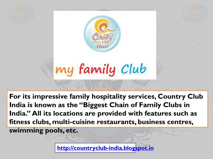 "For its impressive family hospitality services, Country Club India is known as the ""Biggest Chain of Family Clubs in India."" All its locations are provided with features such as fitness clubs, multi-cuisine restaurants, business"