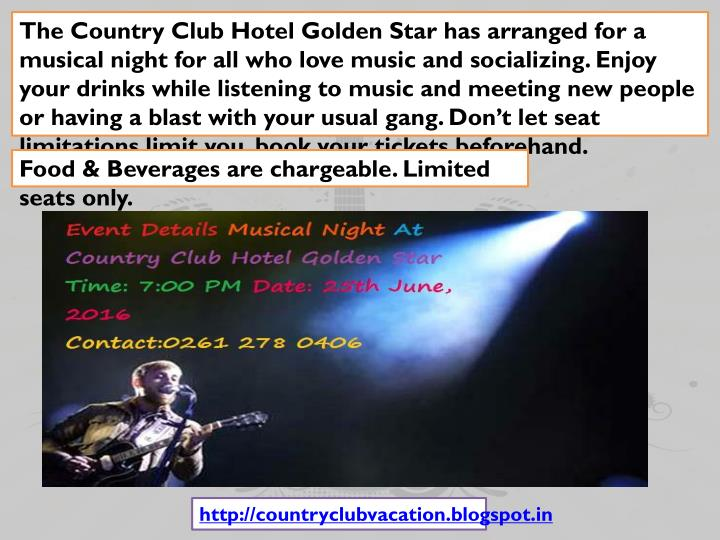 The Country Club Hotel Golden Star has arranged for a musical night for all who love music and socializing. Enjoy your drinks while listening to music and meeting new people or having a blast with your usual gang. Don't let seat limitations limit you, book your tickets beforehand.