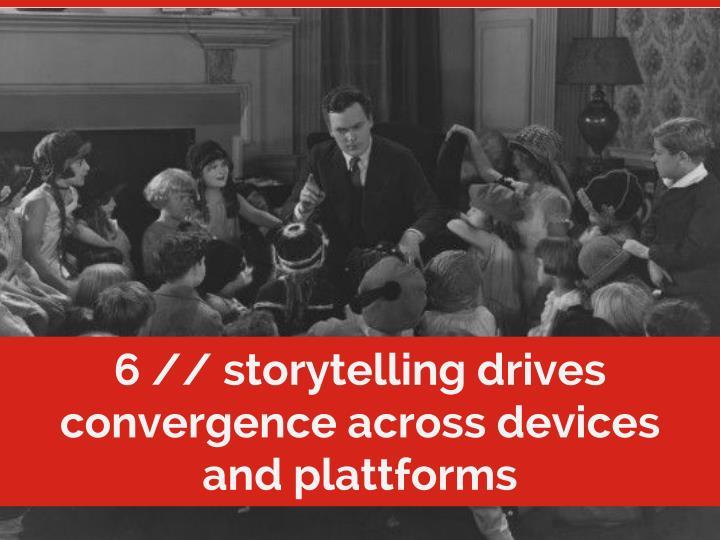 6 // storytelling drives