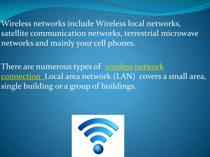 Wireless networks include Wireless local networks, satellite communication networks, terrestrial mic...
