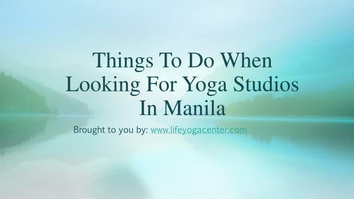 Ppt things to do when looking for yoga studios in manila for Places to do yoga