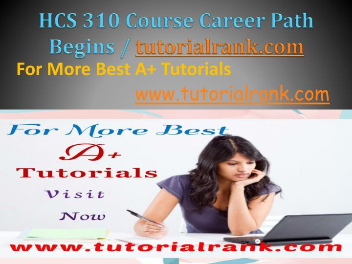 Hcs 310 course career path begins tutorialrank com