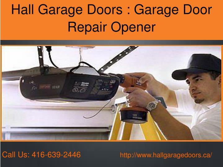 Hall Garage Doors : Garage Door Repair Opener