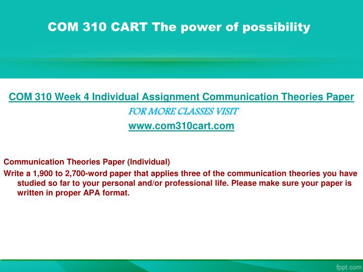 com 310 communication theories paper Learn more about the five types of senior projects for communication studies majors a senior paper that explores the relationship between communication theory and concepts and a career is an exercise in will be submitted in lieu of a senior paper • media - if communication media of.