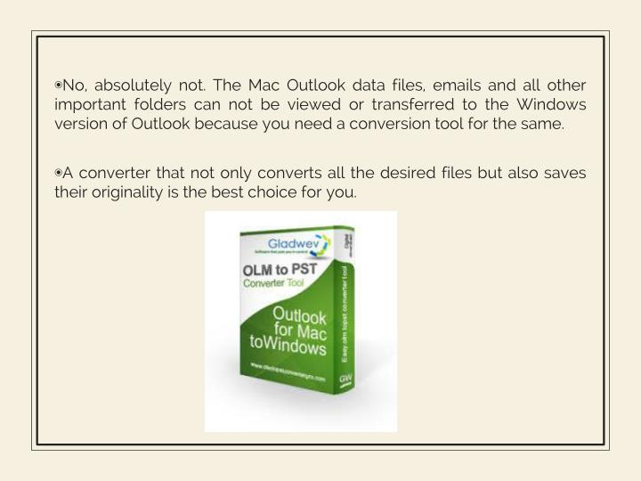 No, absolutely not. The Mac Outlook data files, emails and all other important folders can not be vi...