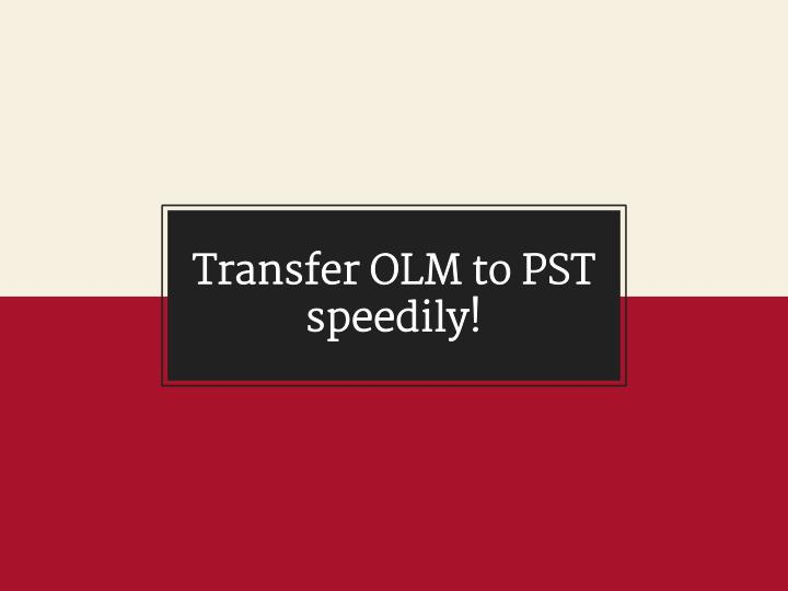 Transfer olm to pst speedily