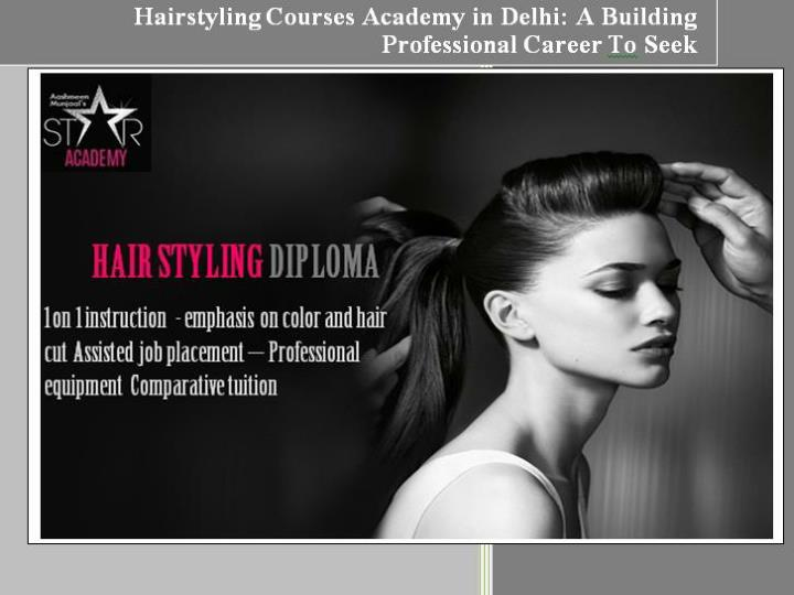 Hairstyling courses academy in delhi a building professional career to seek