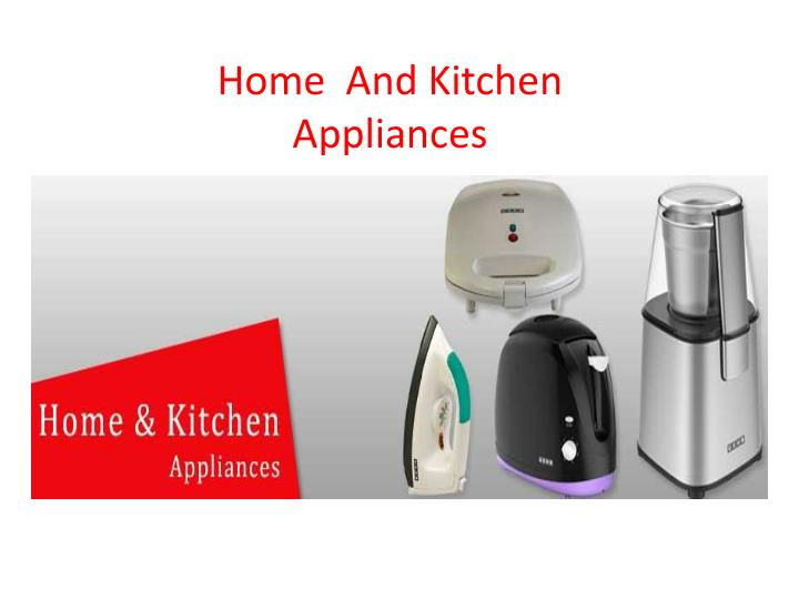 Home and kitchen appliance s
