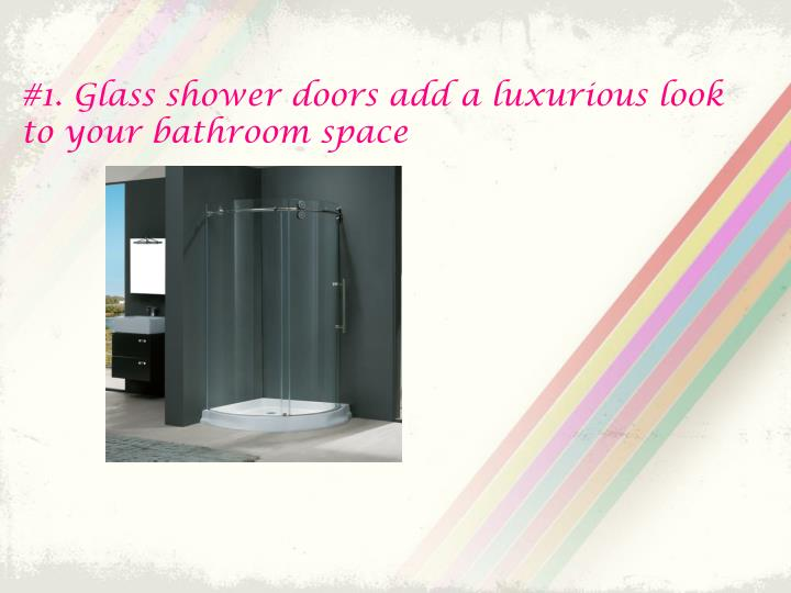 #1. Glass shower doors add a luxurious look to your bathroom space