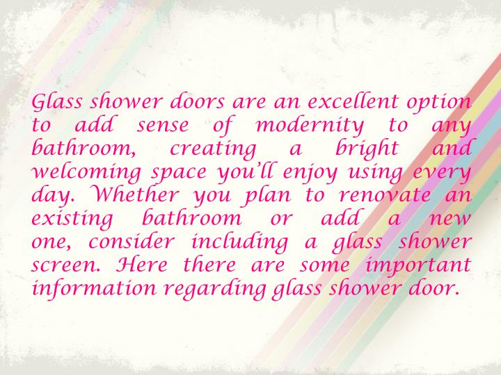 Glass shower doors are an excellent option to add sense of modernity to any bathroom, creating a bri...