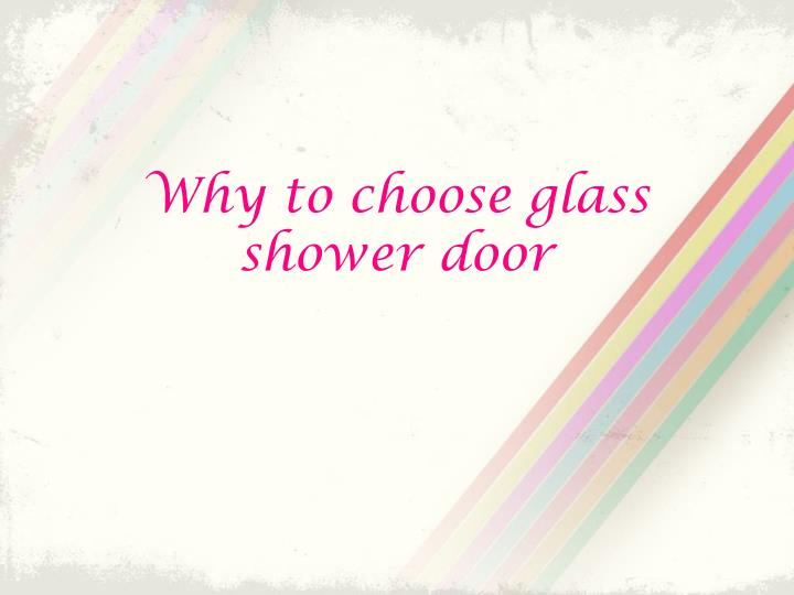Why to choose glass shower door