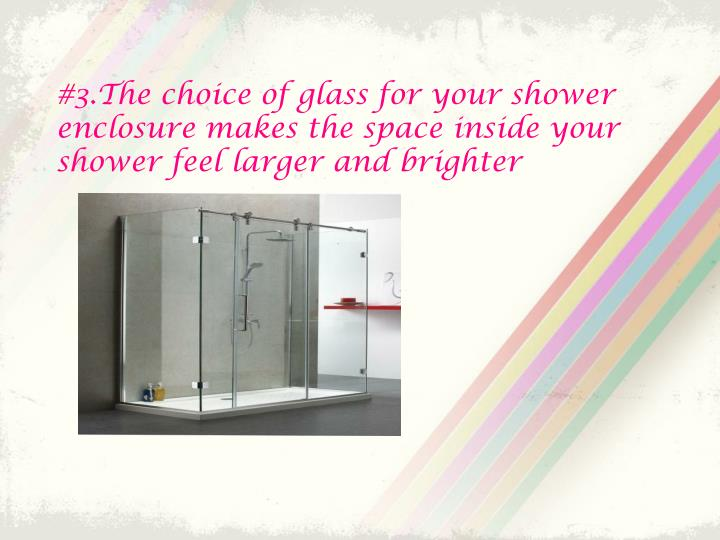 #3.The choice of glass for your shower enclosure makes the space inside your shower feel larger and brighter