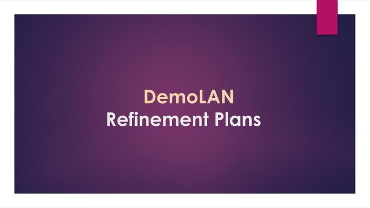 Demolan refinement plans