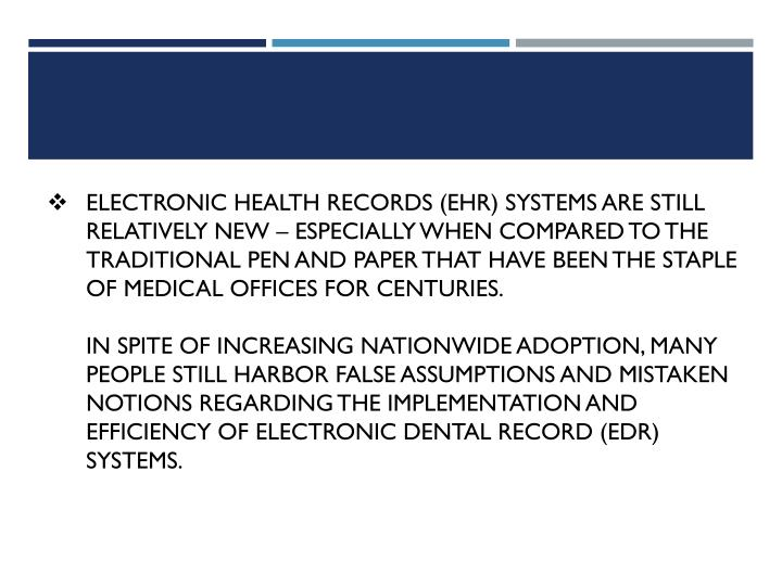 Electronic health records (EHR) systems are still relatively new – especially when compared to the traditional pen and paper that have been the staple of medical offices for centuries.