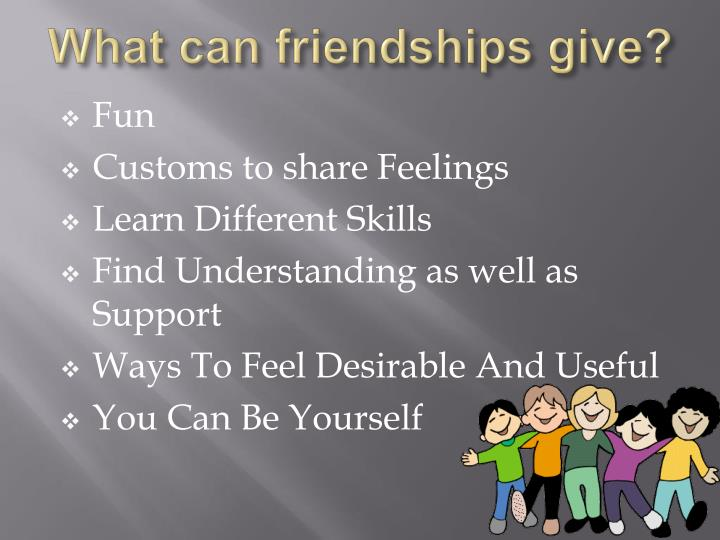 What can friendships give