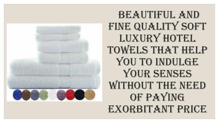 Beautiful and fine quality soft luxury hotel towels that help you to indulge your senses without the...