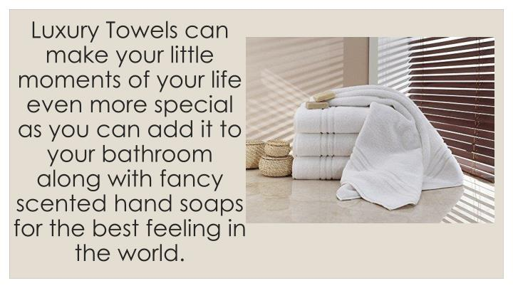 Luxury Towels can make your little moments of your life even more special as you can add it to your bathroom along with fancy scented hand soaps for the best feeling in the world.