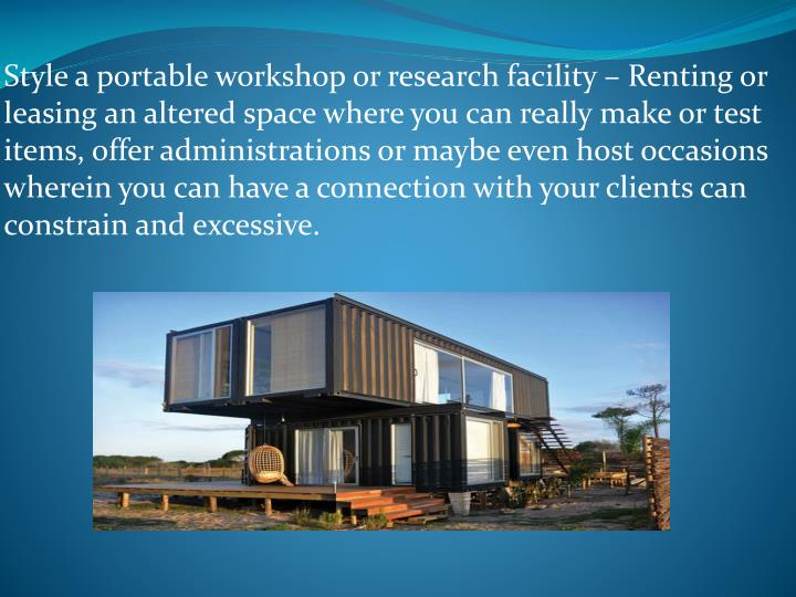 Style a portable workshop or research facility – Renting or leasing an altered space where you can really make or test items, offer administrations or maybe even host occasions wherein you can have a connection with your clients can constrain and excessive.