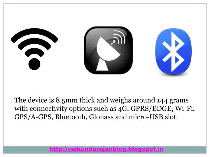The device is 8.5mm thick and weighs around 144 grams with connectivity options such as 4G, GPRS/EDGE, Wi-Fi, GPS/A-GPS, Bluetooth,