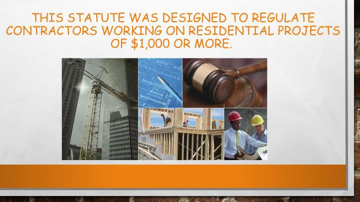 This statute was designed to regulate contractors working on residential projects of $1,000 or more.