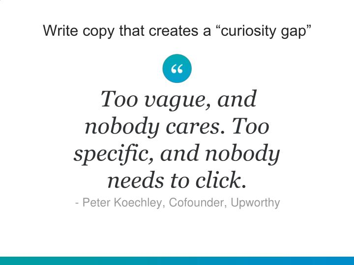 "Write copy that creates a ""curiosity gap"""