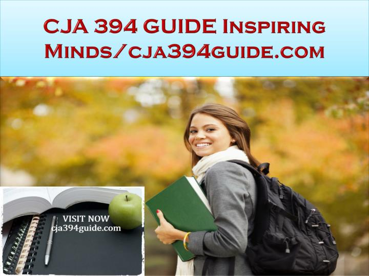CJA 394 GUIDE Inspiring Minds/cja394guide.com