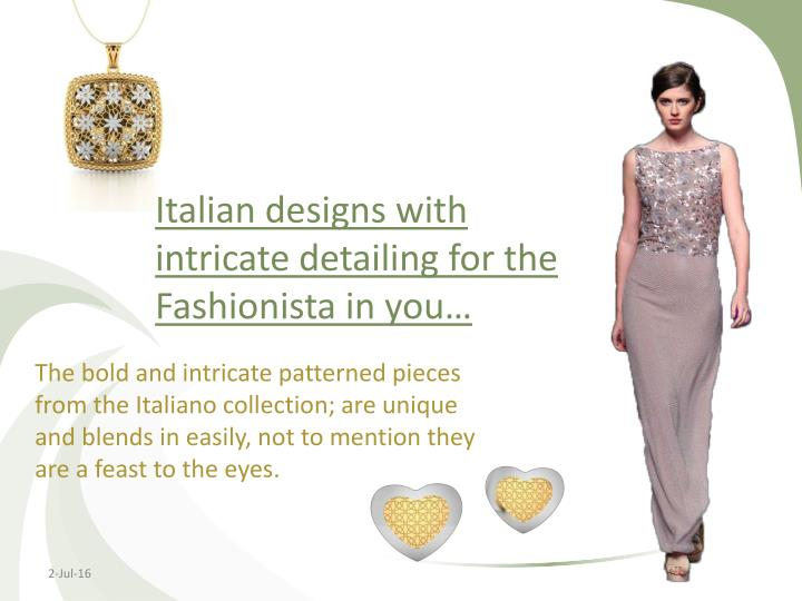 Italian designs with intricate detailing for the Fashionista in you…
