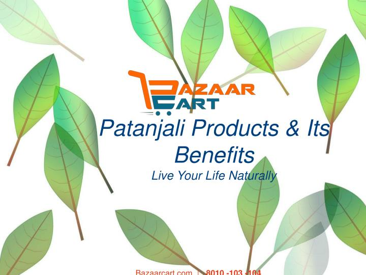 Patanjali products its benefits live your life naturally
