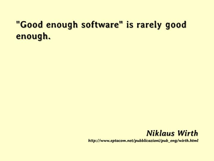 """Good enough software"" is rarely good"