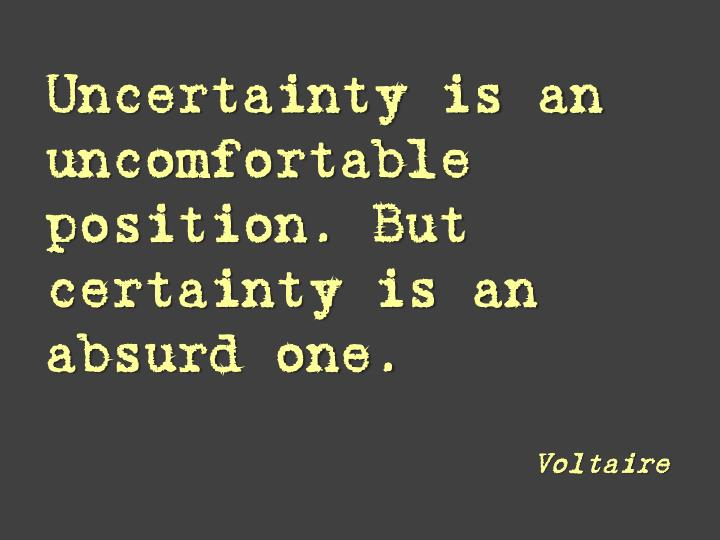 Uncertainty is an