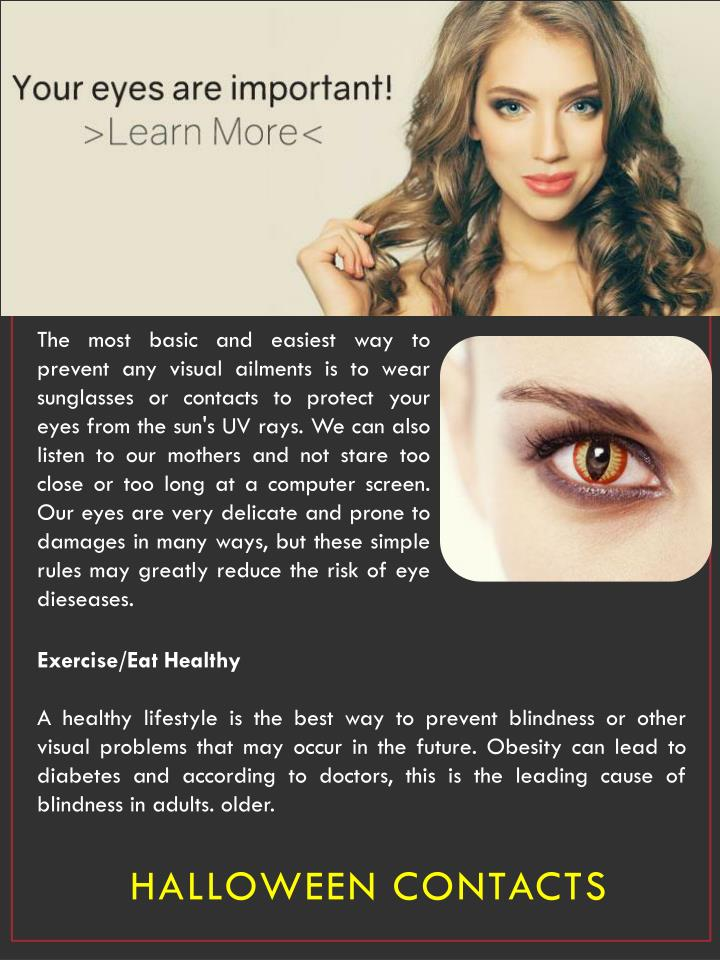 These types of contacts are nearly transparent; therefore they do not provide a dramatic change to your eye color. They are used to enhance your natural color, making your eyes sparkling and more interesting. For example Freshlook Radiance and