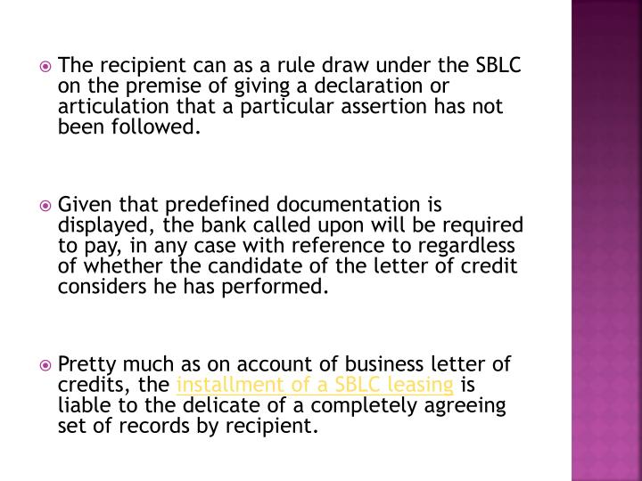 The recipient can as a rule draw under the SBLC on the premise of giving a declaration or articulation that a particular assertion has not been followed.