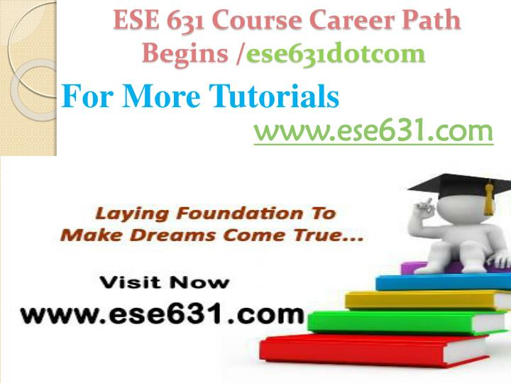 ESE 631 Course Career Path Begins /
