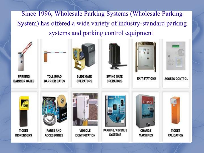 Since 1996, Wholesale Parking Systems (Wholesale Parking System) has offered a wide variety of indus...