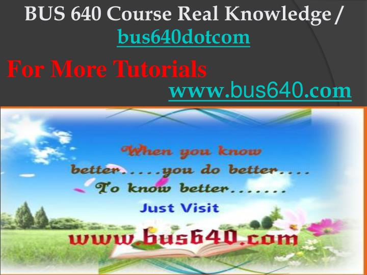 BUS 640 Course Real Knowledge /