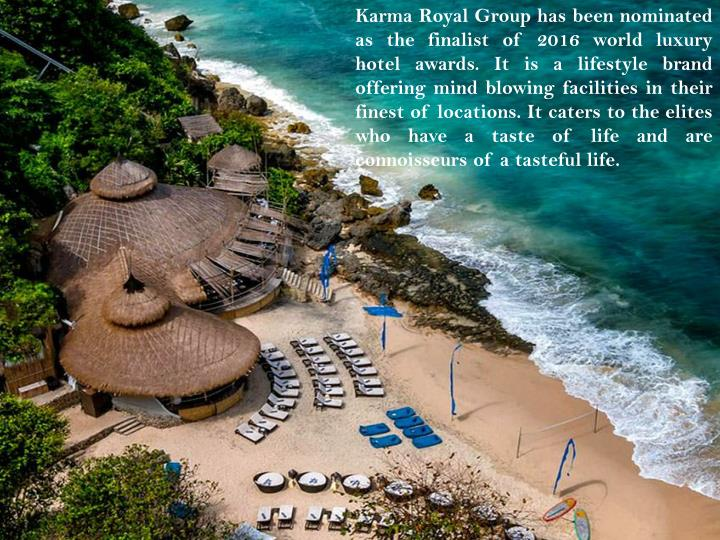 Karma Royal Group has been nominated as the finalist of 2016 world luxury hotel awards. It is a lifestyle brand offering mind blowing facilities in their finest of locations. It caters to the elites who have a taste of life and are connoisseurs of a tasteful life.