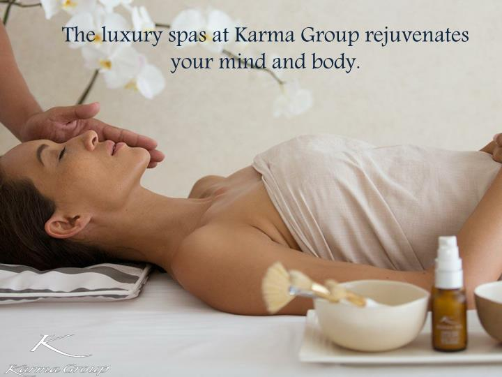 The luxury spas at Karma Group rejuvenates your mind and body.
