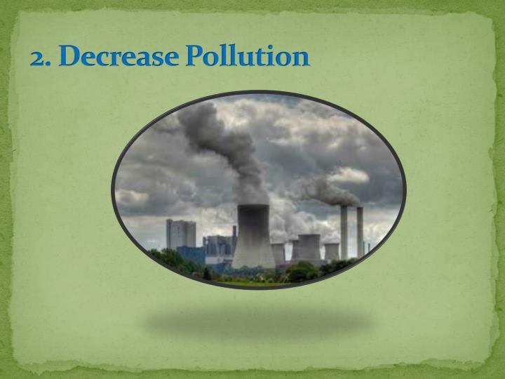 2. Decrease Pollution