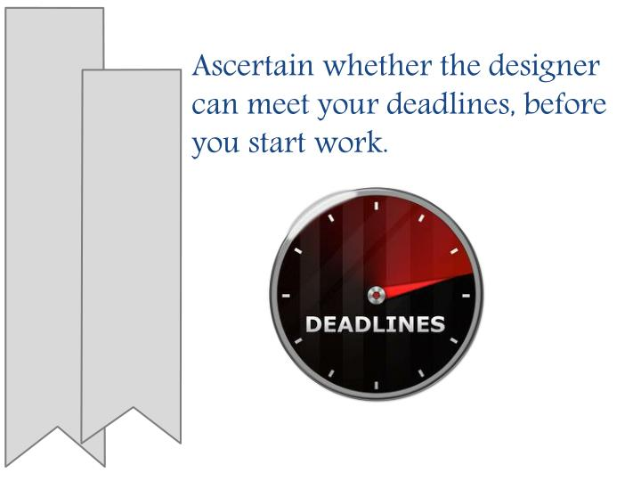 Ascertain whether the designer can meet your