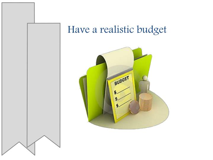 Have a realistic budget