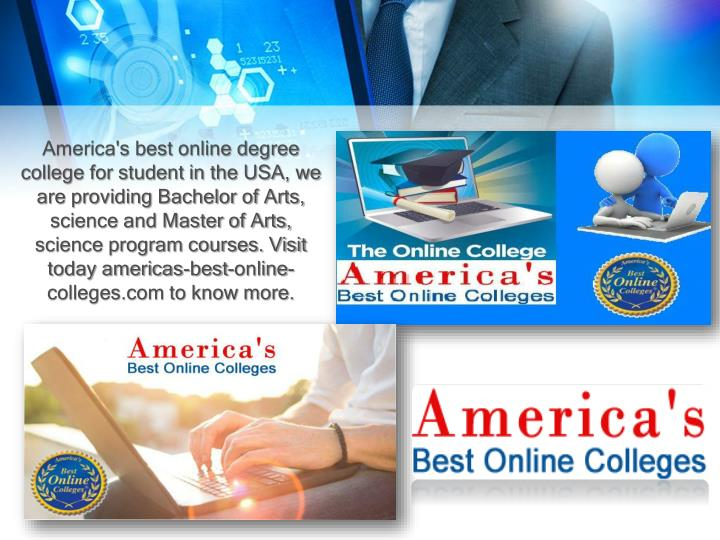 America's best online degree college for student in the USA, we are providing Bachelor of Arts, science and Master of Arts, science program courses. Visit today americas-best-online-colleges.com to know more.