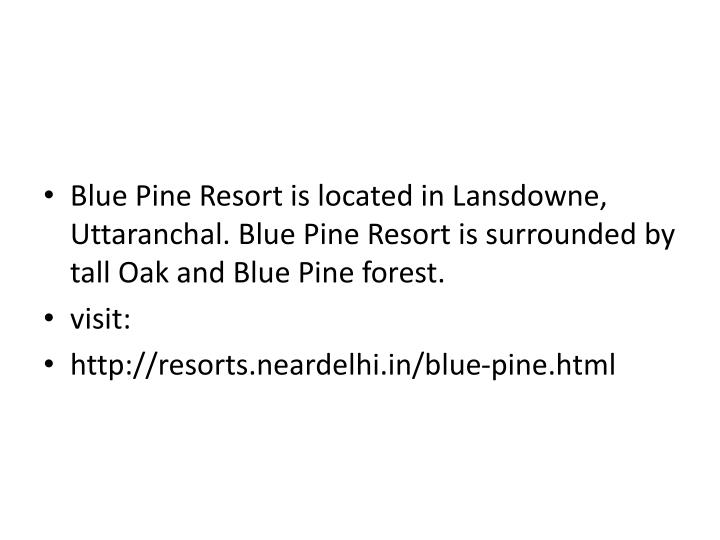 Blue Pine Resort is located in Lansdowne, Uttaranchal. Blue Pine Resort is surrounded by tall Oak and Blue Pine forest.