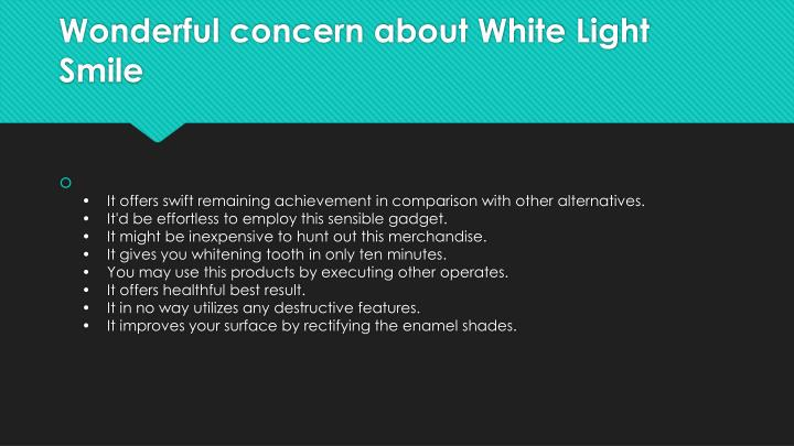 Wonderful concern about White Light Smile