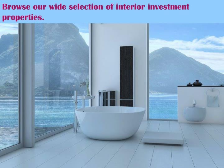 Browse our wide selection of interior investment properties.