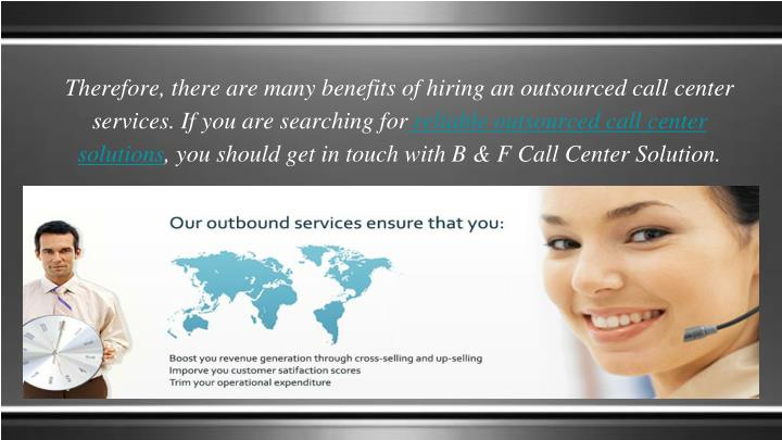 Therefore, there are many benefits of hiring an outsourced call center services. If you are searching for