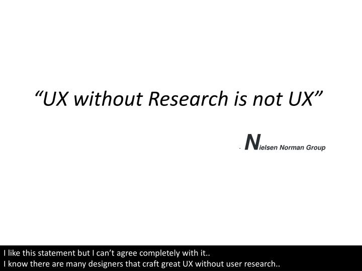 """UX without Research is not UX"""