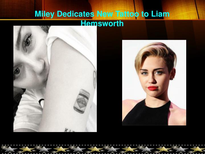 Miley Dedicates New Tattoo to Liam Hemsworth