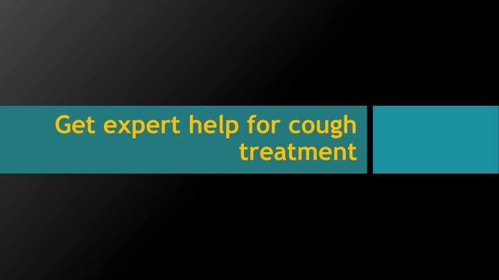 Get expert help for cough treatment