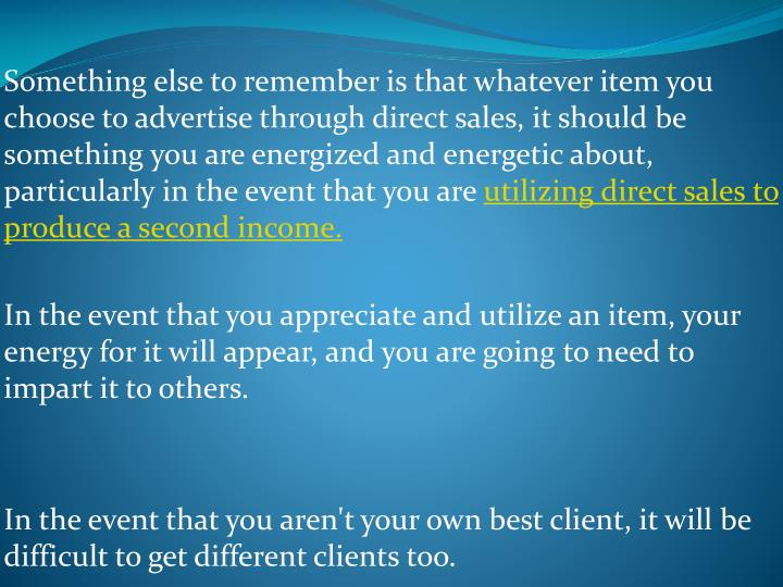 Something else to remember is that whatever item you choose to advertise through direct sales, it sh...